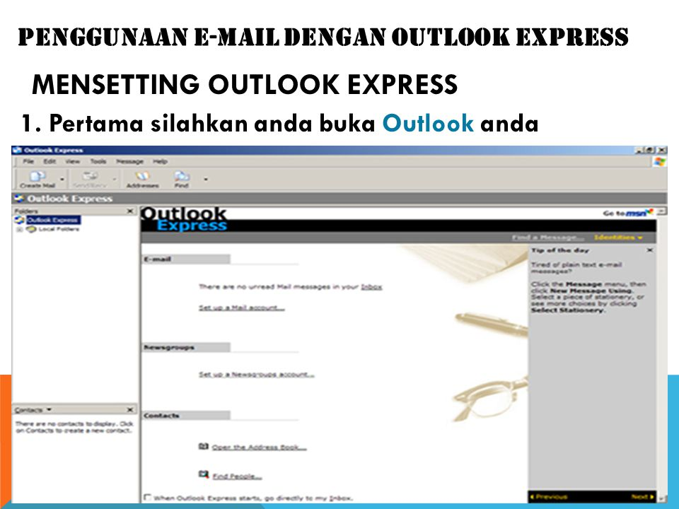 PENGGUNAAN E-MAIL DENGAN OUTLOOK EXPRESS MENSETTING OUTLOOK EXPRESS 1.