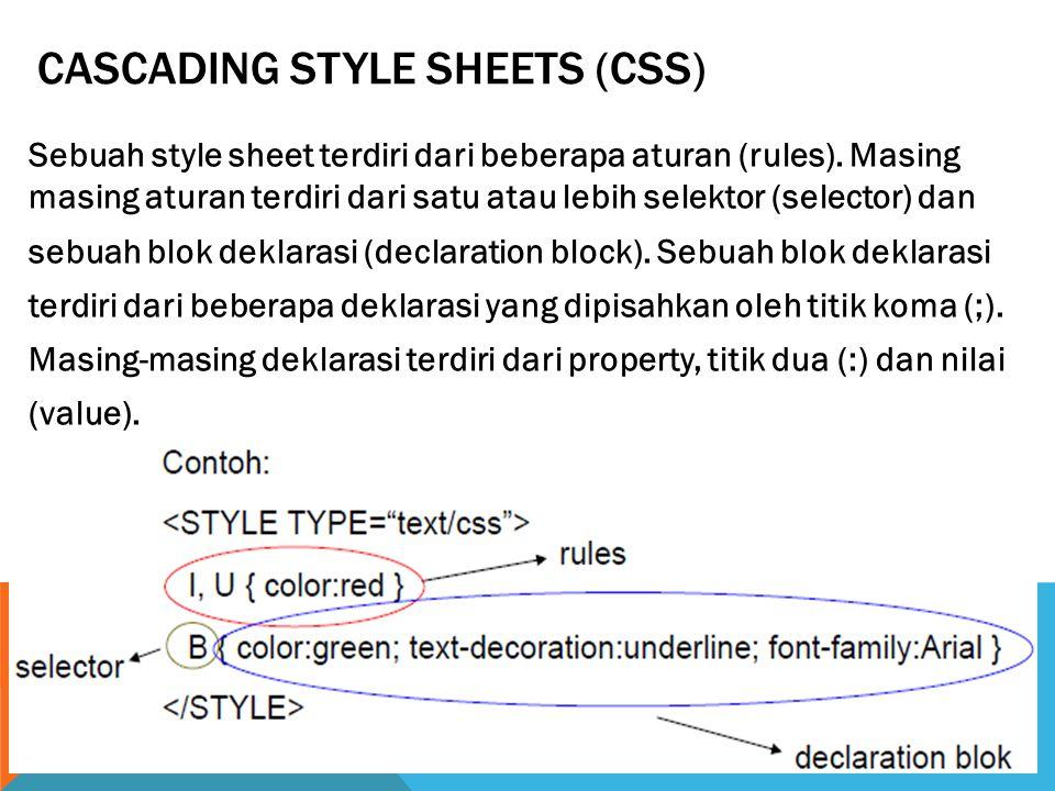 CASCADING STYLE SHEETS (CSS) Sebuah style sheet terdiri dari beberapa aturan (rules). Masing masing aturan terdiri dari satu atau lebih selektor (sele