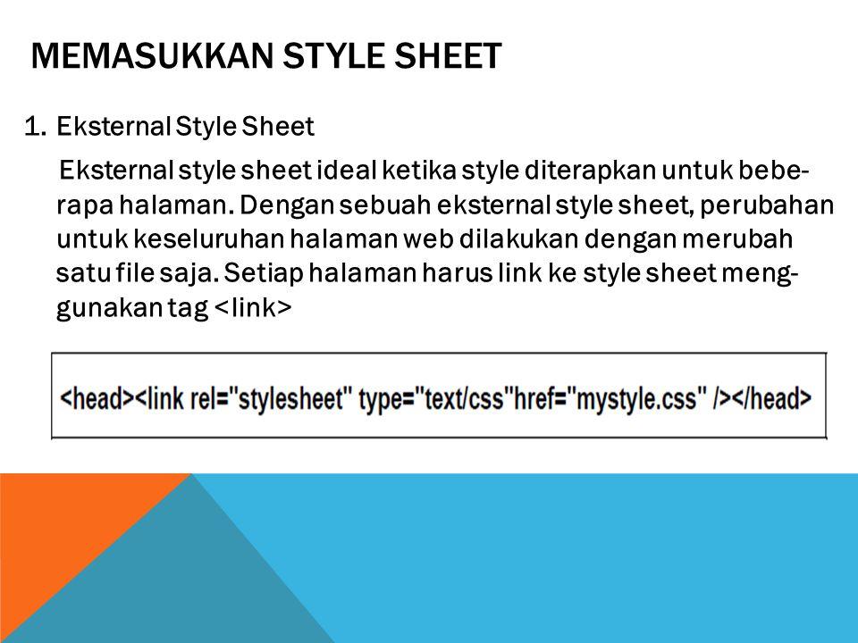 MEMASUKKAN STYLE SHEET 1.Eksternal Style Sheet Eksternal style sheet ideal ketika style diterapkan untuk bebe- rapa halaman. Dengan sebuah eksternal s