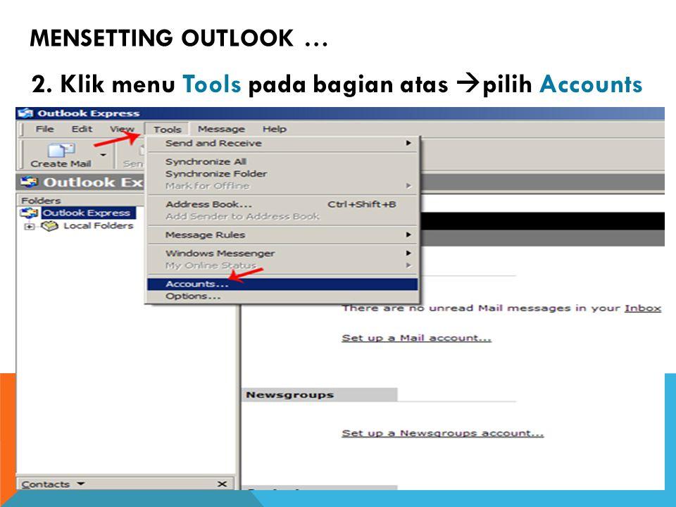2. Klik menu Tools pada bagian atas  pilih Accounts MENSETTING OUTLOOK …