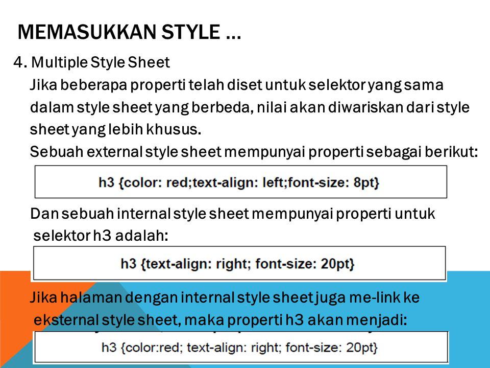 MEMASUKKAN STYLE … 4. Multiple Style Sheet Jika beberapa properti telah diset untuk selektor yang sama dalam style sheet yang berbeda, nilai akan diwa