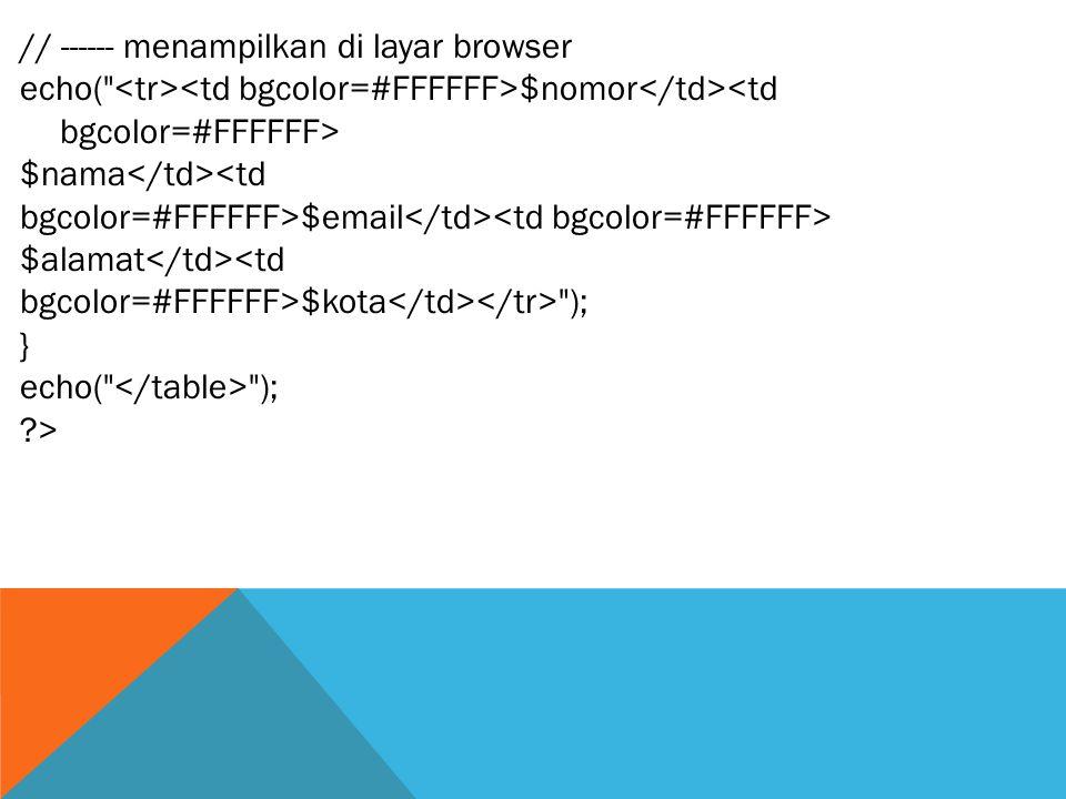 // ------ menampilkan di layar browser echo( $nomor $nama <td bgcolor=#FFFFFF>$email $alamat <td bgcolor=#FFFFFF>$kota ); } echo( ); ?>