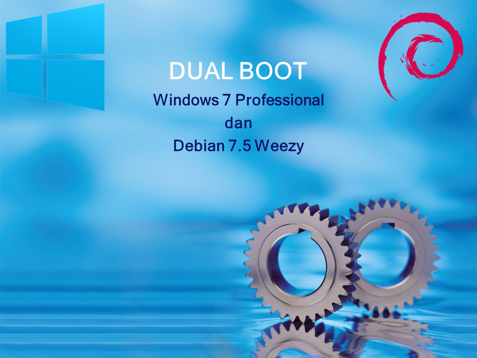 Windows 7 Professional dan Debian 7.5 Weezy DUAL BOOT