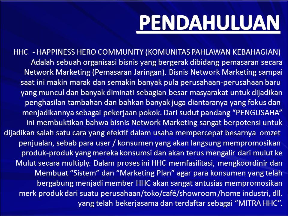 HHC - HAPPINESS HERO COMMUNITY (KOMUNITAS PAHLAWAN KEBAHAGIAN) Adalah sebuah organisasi bisnis yang bergerak dibidang pemasaran secara Network Marketing (Pemasaran Jaringan).