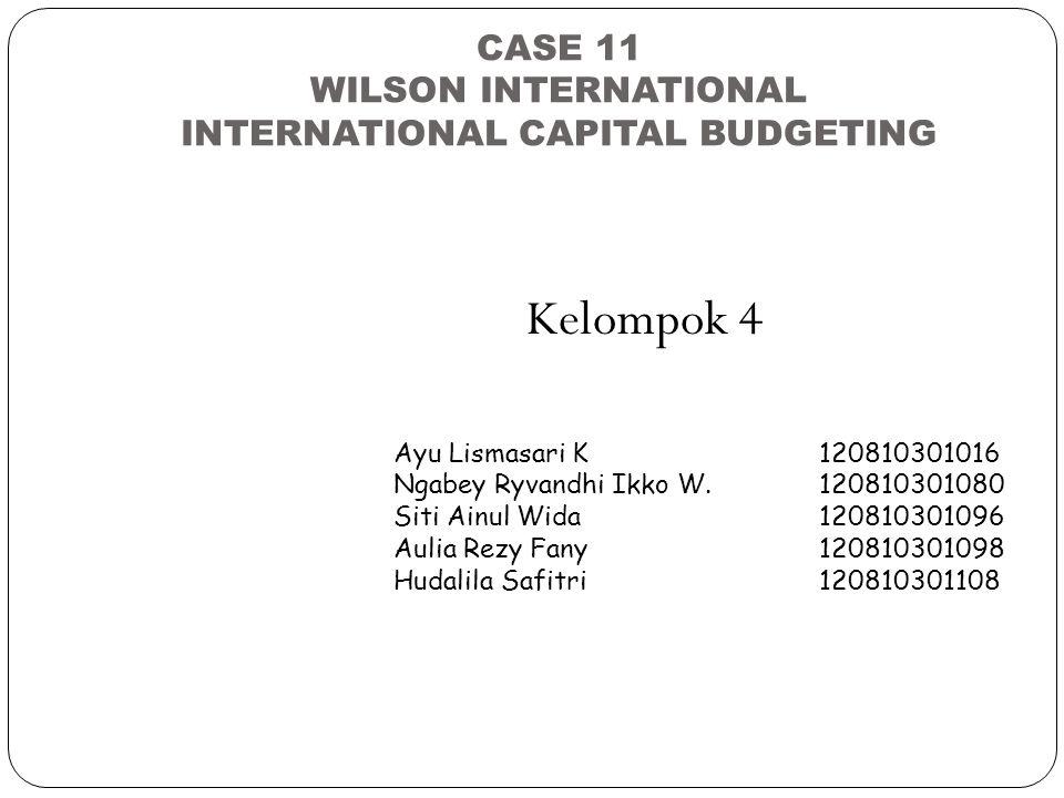 CASE 11 WILSON INTERNATIONAL INTERNATIONAL CAPITAL BUDGETING Kelompok 4 Ayu Lismasari K 120810301016 Ngabey Ryvandhi Ikko W.120810301080 Siti Ainul Wi