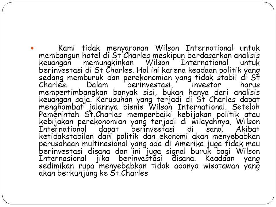 Kami tidak menyaranan Wilson International untuk membangun hotel di St Charles meskipun berdasarkan analisis keuangan memungkinkan Wilson Internationa