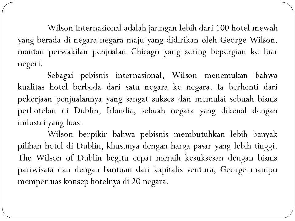 Wilson selalu mencari peluang lebih banyak untuk mendirikan hotel di negara berkembang di Eropa dan Asia.