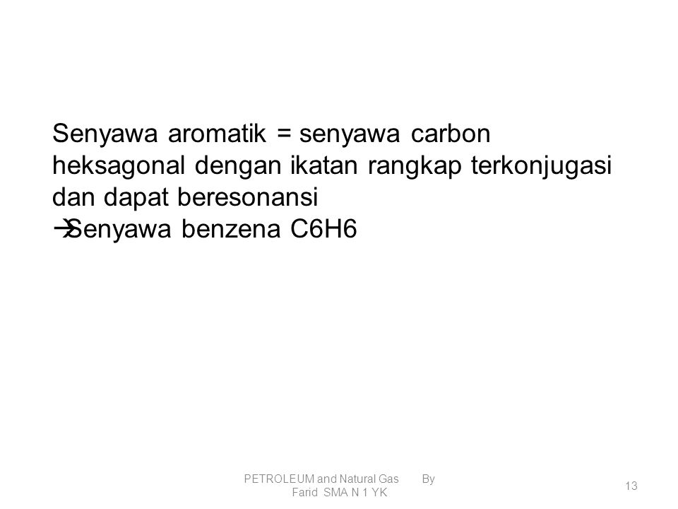 PETROLEUM and Natural Gas By Farid SMA N 1 YK 12 B. Compiler of petrolium 3. Aromatic Group hidrocarbon compound have hexagonal siklik double bound (b