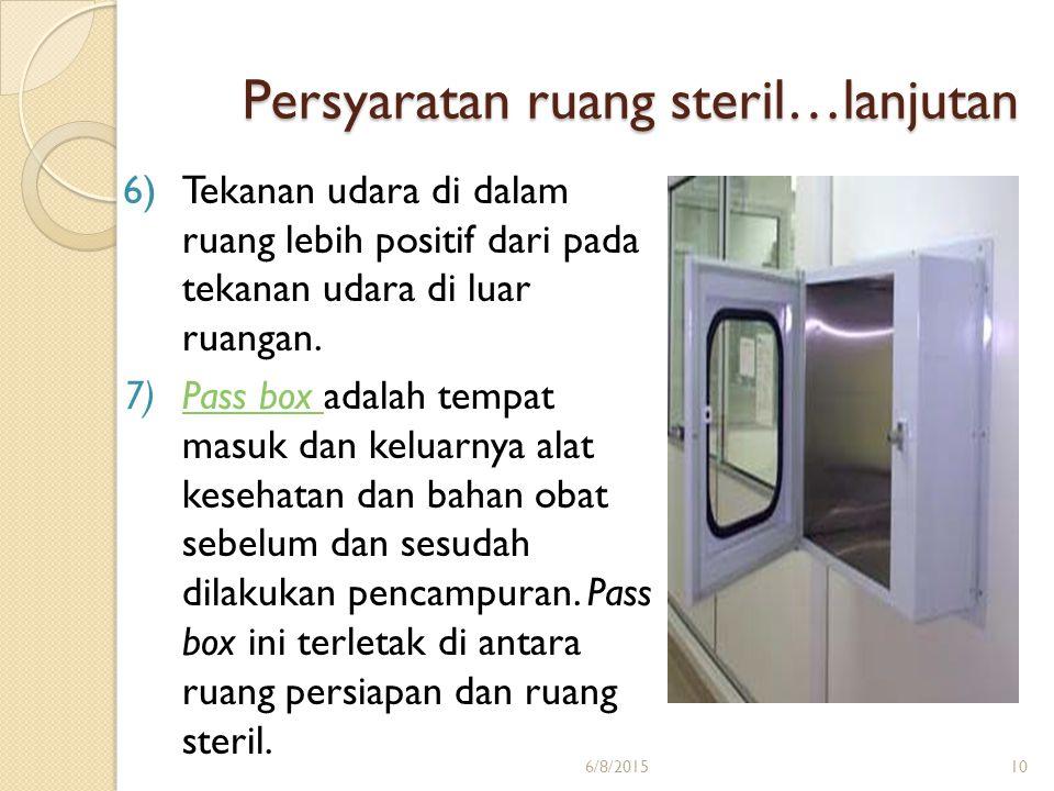 Persyaratan ruang steril…lanjutan 6)Tekanan udara di dalam ruang lebih positif dari pada tekanan udara di luar ruangan. 7)Pass box adalah tempat masuk
