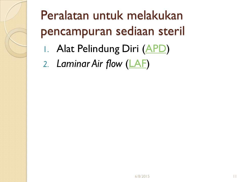 Peralatan untuk melakukan pencampuran sediaan steril 1. Alat Pelindung Diri (APD)APD 2. Laminar Air flow (LAF)LAF 6/8/201511