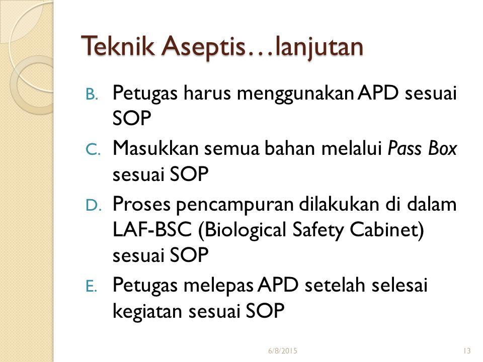 Teknik Aseptis…lanjutan B. Petugas harus menggunakan APD sesuai SOP C. Masukkan semua bahan melalui Pass Box sesuai SOP D. Proses pencampuran dilakuka