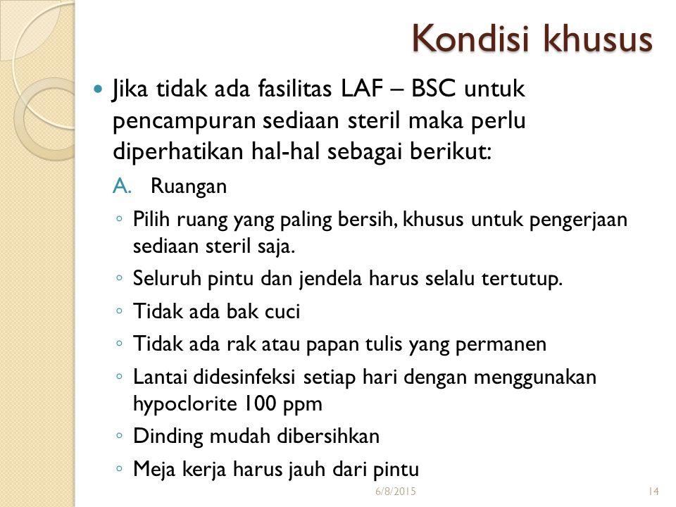 Kondisi khusus Jika tidak ada fasilitas LAF – BSC untuk pencampuran sediaan steril maka perlu diperhatikan hal-hal sebagai berikut: A.Ruangan ◦ Pilih