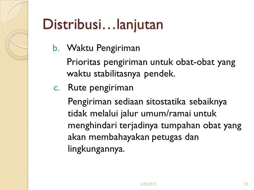 Distribusi…lanjutan b.Waktu Pengiriman Prioritas pengiriman untuk obat-obat yang waktu stabilitasnya pendek. c.Rute pengiriman Pengiriman sediaan sito