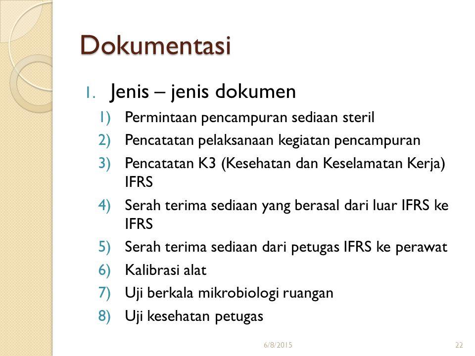 Dokumentasi 1. Jenis – jenis dokumen 1)Permintaan pencampuran sediaan steril 2)Pencatatan pelaksanaan kegiatan pencampuran 3)Pencatatan K3 (Kesehatan