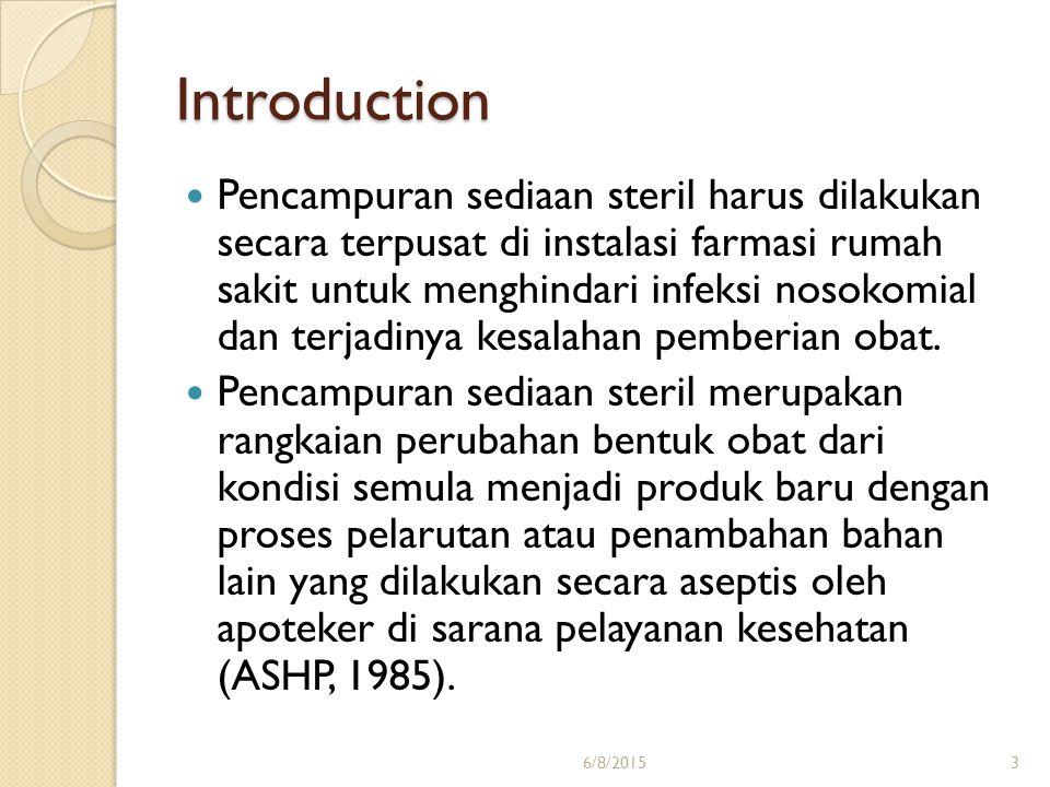 Introduction Pencampuran sediaan steril harus dilakukan secara terpusat di instalasi farmasi rumah sakit untuk menghindari infeksi nosokomial dan terj