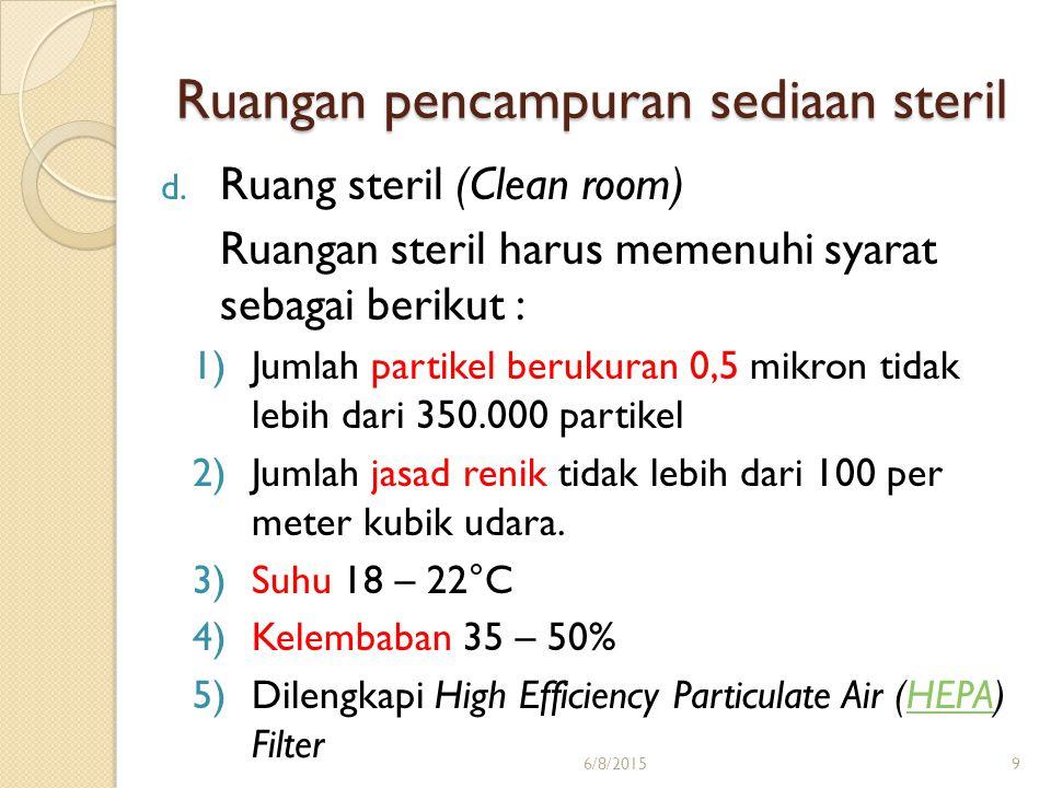 d. Ruang steril (Clean room) Ruangan steril harus memenuhi syarat sebagai berikut : 1)Jumlah partikel berukuran 0,5 mikron tidak lebih dari 350.000 pa