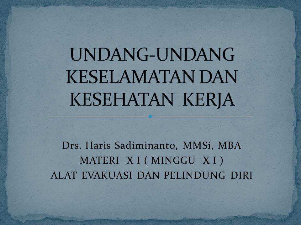 Drs. Haris Sadiminanto, MMSi, MBA MATERI X I ( MINGGU X I ) ALAT EVAKUASI DAN PELINDUNG DIRI