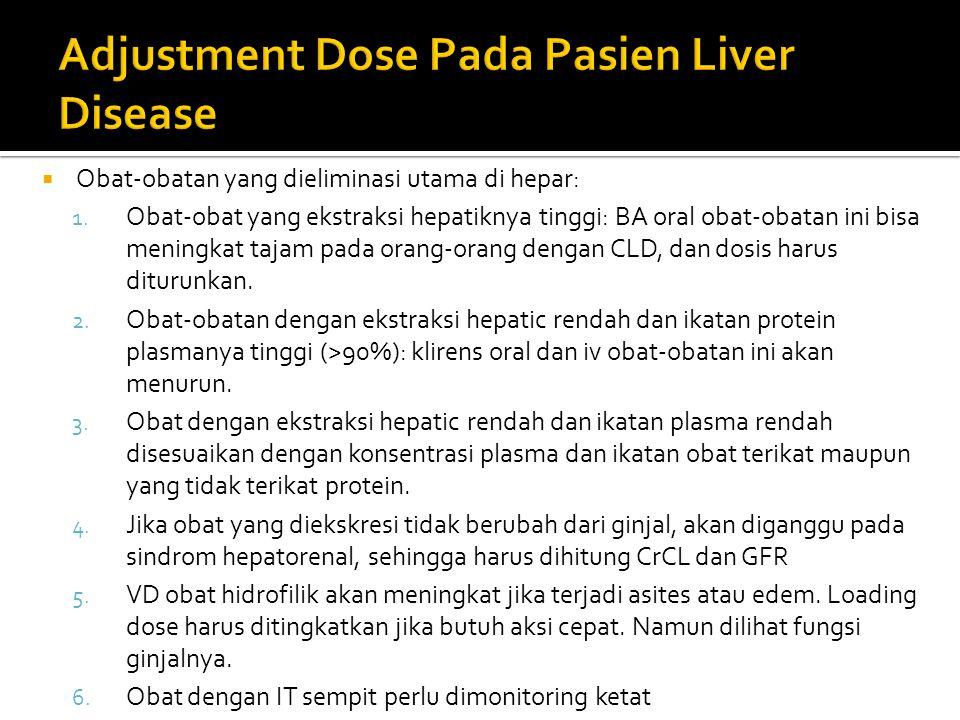  Obat-obatan yang dieliminasi utama di hepar: 1. Obat-obat yang ekstraksi hepatiknya tinggi: BA oral obat-obatan ini bisa meningkat tajam pada orang-