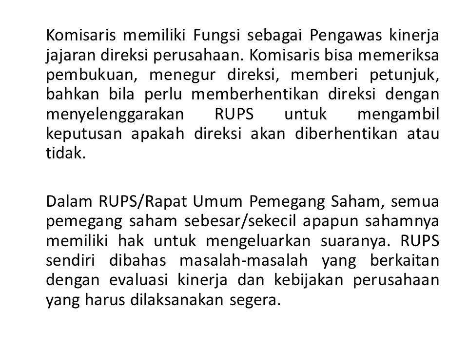 Komisaris memiliki Fungsi sebagai Pengawas kinerja jajaran direksi perusahaan.