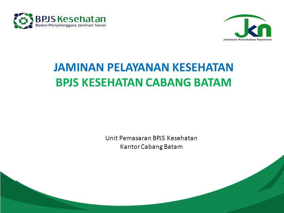 Unit Pemasaran BPJS Kesehatan Kantor Cabang Batam JAMINAN PELAYANAN KESEHATAN BPJS KESEHATAN CABANG BATAM