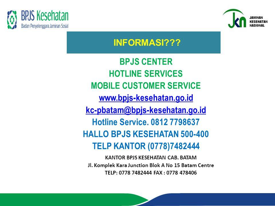 INFORMASI??? BPJS CENTER HOTLINE SERVICES MOBILE CUSTOMER SERVICE www.bpjs-kesehatan.go.id kc-pbatam@bpjs-kesehatan.go.id Hotline Service. 0812 779863