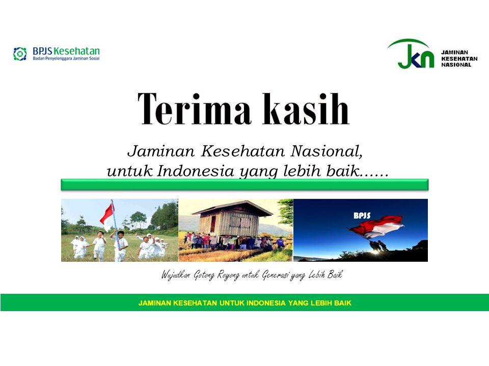 Jaminan Kesehatan Nasional, untuk Indonesia yang lebih baik...... Wujudkan Gotong Royong untuk Generasi yang Lebih Baik BPJS JAMINAN KESEHATAN UNTUK I