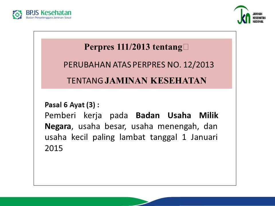 Perpres 111/2013 tentang PERUBAHAN ATAS PERPRES NO. 12/2013 TENTANG JAMINAN KESEHATAN Pasal 6 Ayat (3) : Pemberi kerja pada Badan Usaha Milik Negara,