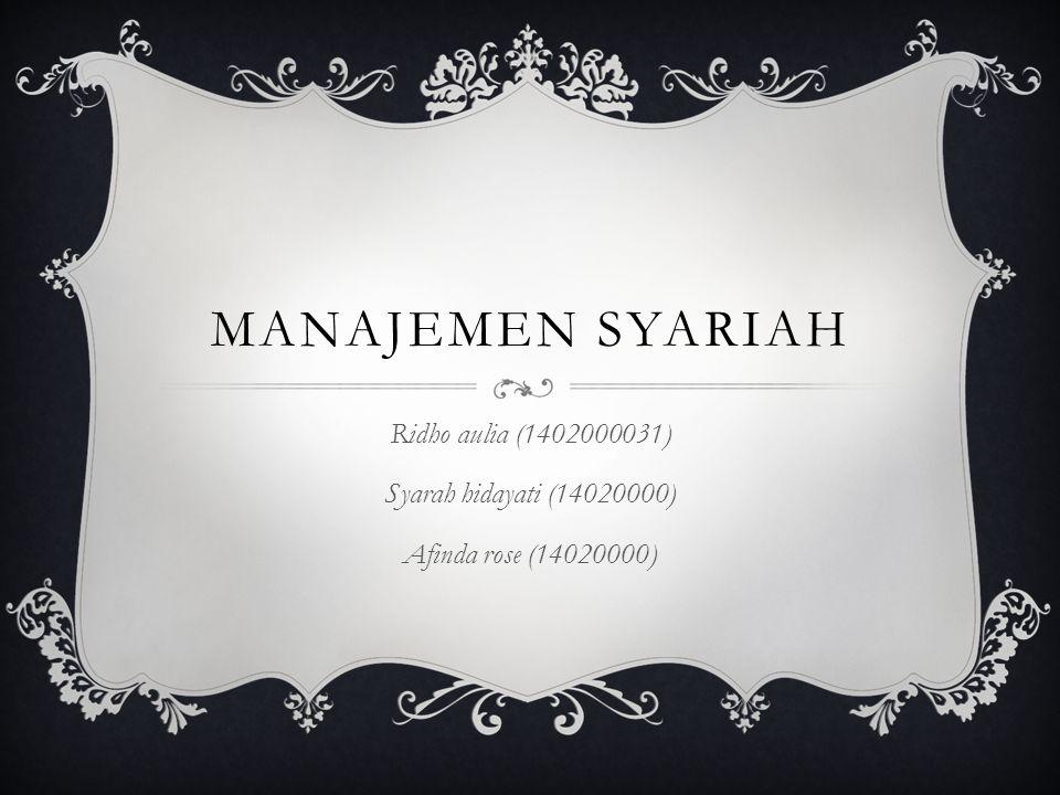 MANAJEMEN SYARIAH  Manajemen Syariah Dalam bahasa Arab disebut sebagai Idara (=berkeliling atau lingkaran)  Dalam konteks bisnis bisa dimaknai sebagai Bisnis berjalan pada siklusnya  Manajemen Syariah: Kemampuan Manajer yang membuat bisnis berjalan sesuai rencana.