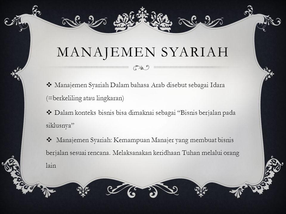 MANAJEMEN SYARIAH  Manajemen Syariah Dalam bahasa Arab disebut sebagai Idara (=berkeliling atau lingkaran)  Dalam konteks bisnis bisa dimaknai sebag