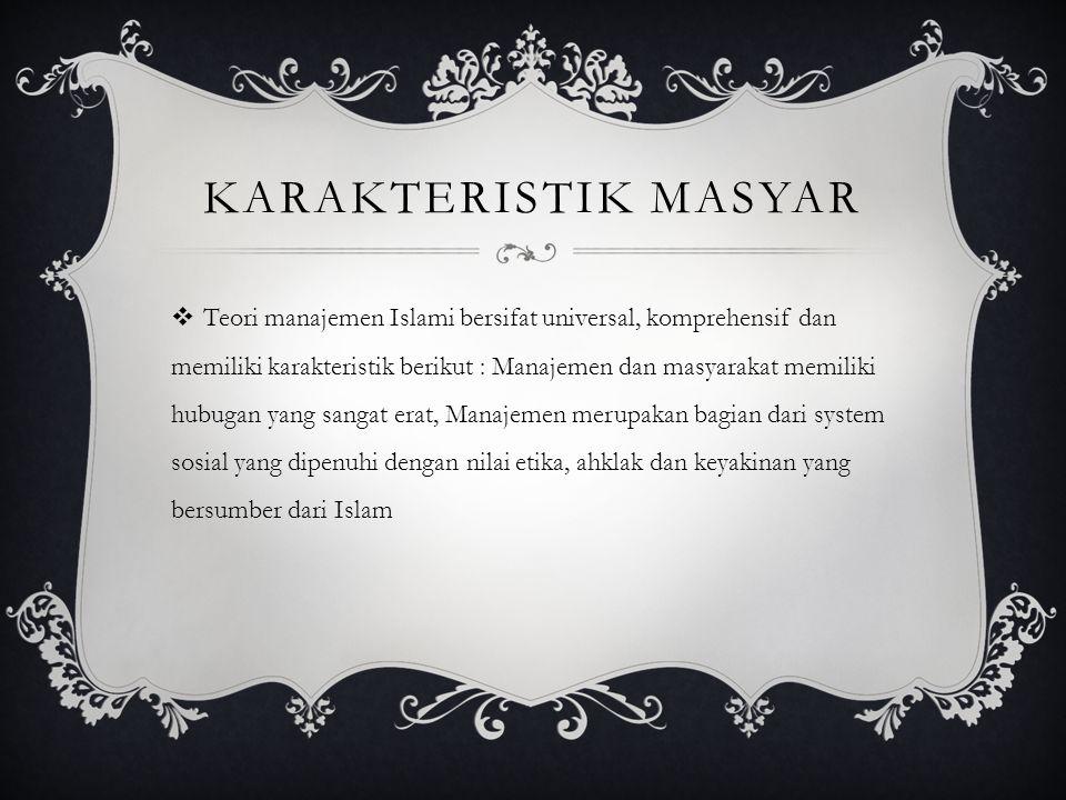 KARAKTERISTIK MASYAR  Teori manajemen Islami bersifat universal, komprehensif dan memiliki karakteristik berikut : Manajemen dan masyarakat memiliki
