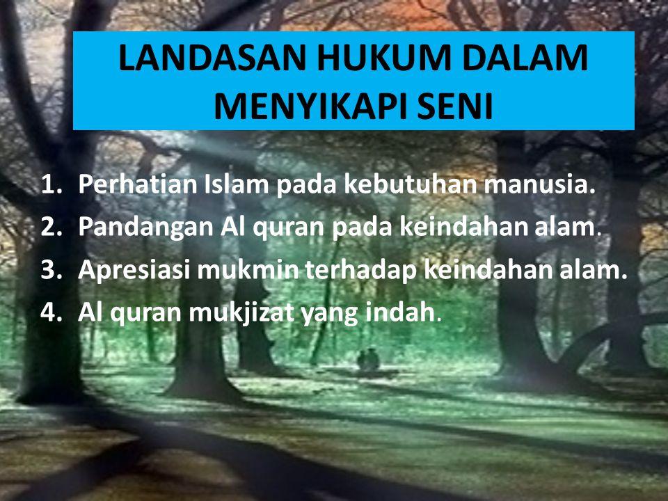 Pandangan Islam terhadap Seni: Manusia terbentuk dari jiwa dan raga, dimana keduanya memiliki kebutuhan yang berbeda. Hukum asal dari seni adalah muba