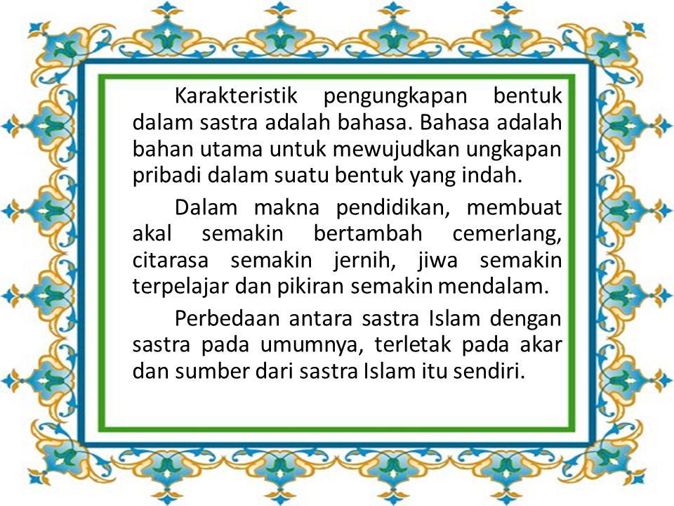  Sastra Islam bergerak dengan kalimah  Sastra Islam tidak menjauhi nilai-nilai seni  Sastra Islam sangat memelihara dan menjaga  Sastra Islam meng