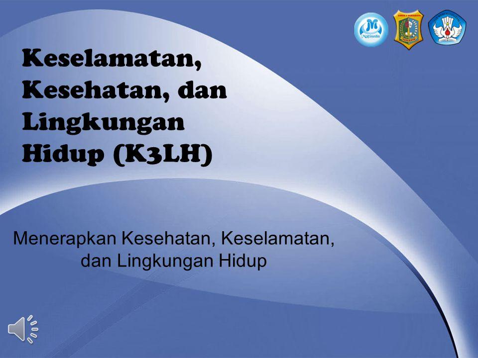 Keselamatan, Kesehatan, dan Lingkungan Hidup (K3LH) Menerapkan Kesehatan, Keselamatan, dan Lingkungan Hidup