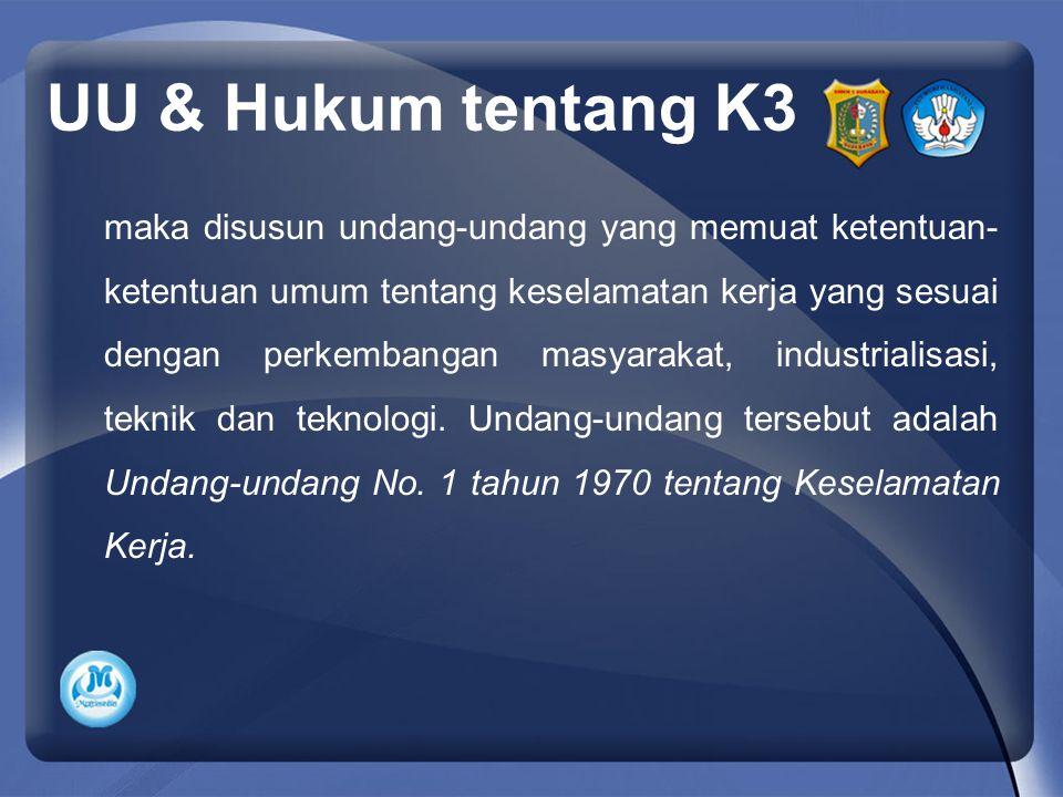 UU & Hukum tentang K3 maka disusun undang-undang yang memuat ketentuan- ketentuan umum tentang keselamatan kerja yang sesuai dengan perkembangan masyarakat, industrialisasi, teknik dan teknologi.