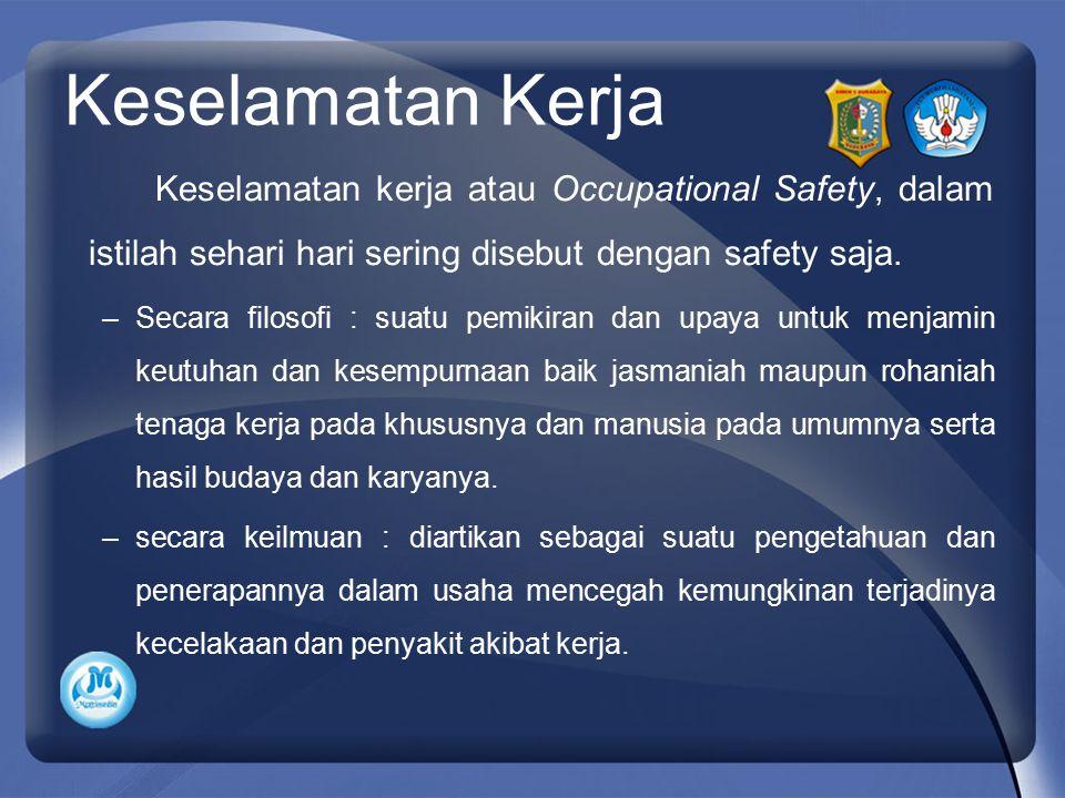 Keselamatan Kerja Keselamatan kerja atau Occupational Safety, dalam istilah sehari hari sering disebut dengan safety saja. –Secara filosofi : suatu pe