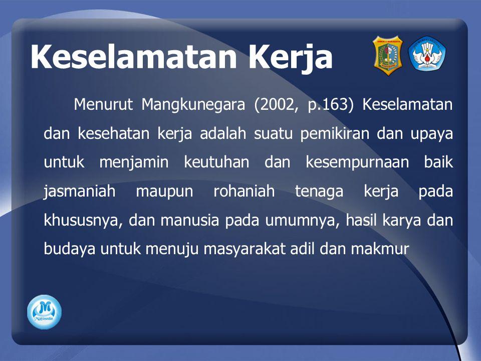 Keselamatan Kerja Menurut Mangkunegara (2002, p.163) Keselamatan dan kesehatan kerja adalah suatu pemikiran dan upaya untuk menjamin keutuhan dan kese