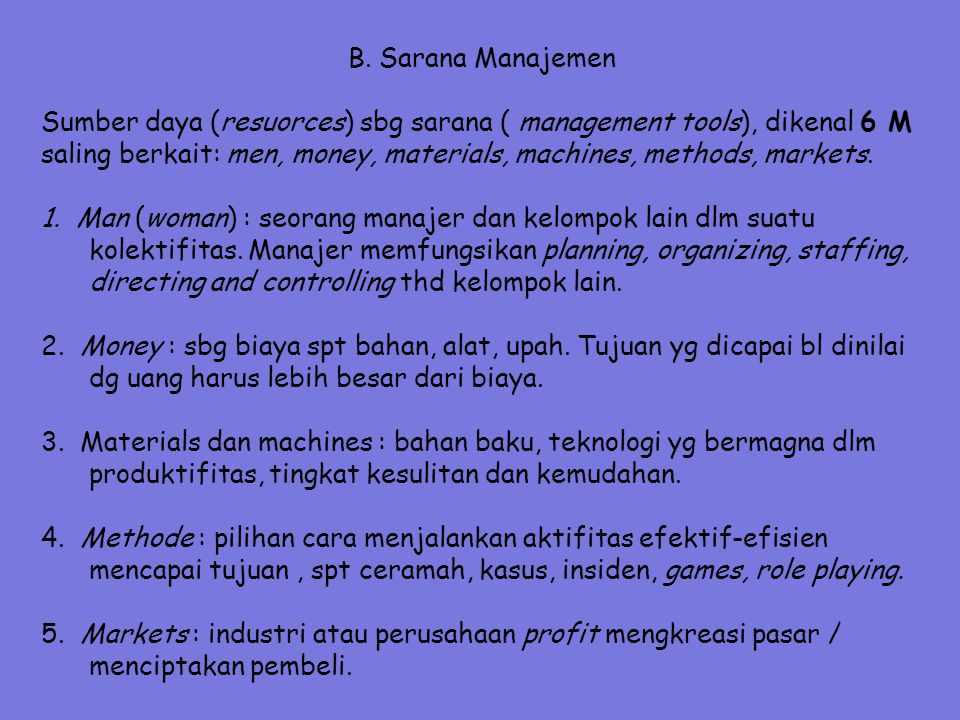 B. Sarana Manajemen Sumber daya (resuorces) sbg sarana ( management tools), dikenal 6 M saling berkait: men, money, materials, machines, methods, mark