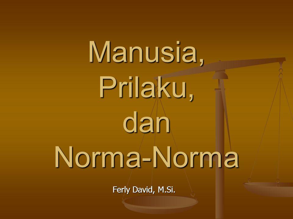 Manusia, Prilaku, dan Norma-Norma Ferly David, M.Si.