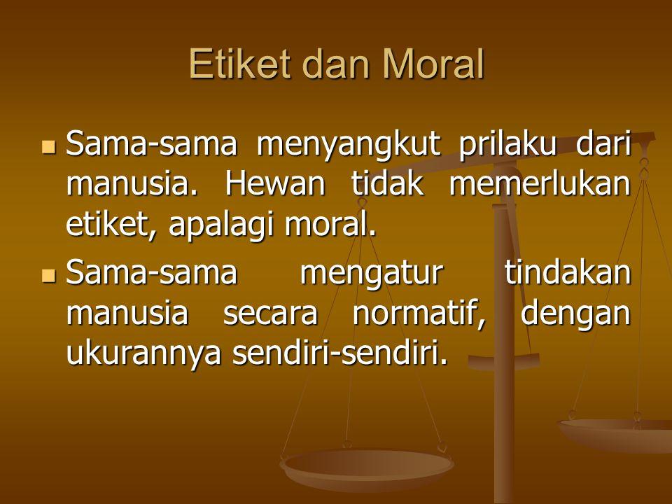 Etiket dan Moral Sama-sama menyangkut prilaku dari manusia.