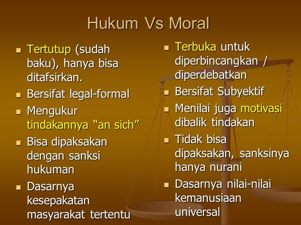 Hukum Vs Moral Tertutup (sudah baku), hanya bisa ditafsirkan.