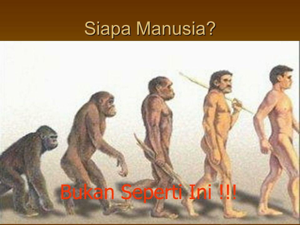 Siapa Manusia? Bukan Seperti Ini !!!