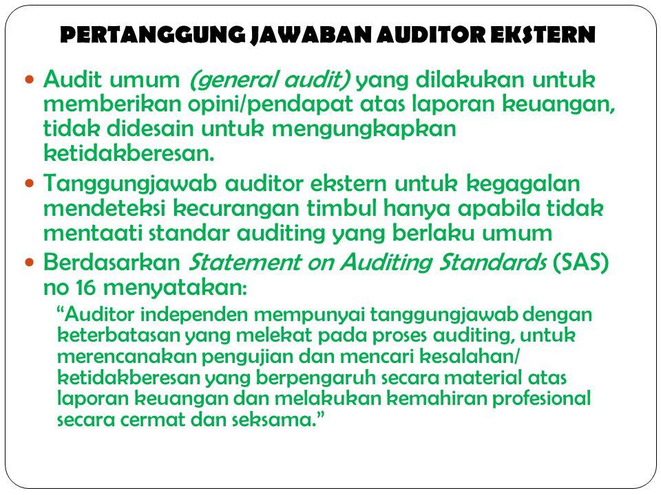 PERTANGGUNG JAWABAN AUDITOR EKSTERN Audit umum (general audit) yang dilakukan untuk memberikan opini/pendapat atas laporan keuangan, tidak didesain un