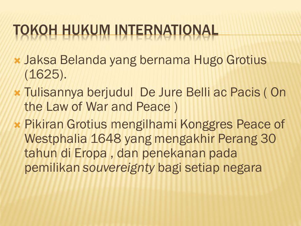  Jaksa Belanda yang bernama Hugo Grotius (1625).  Tulisannya berjudul De Jure Belli ac Pacis ( On the Law of War and Peace )  Pikiran Grotius mengi