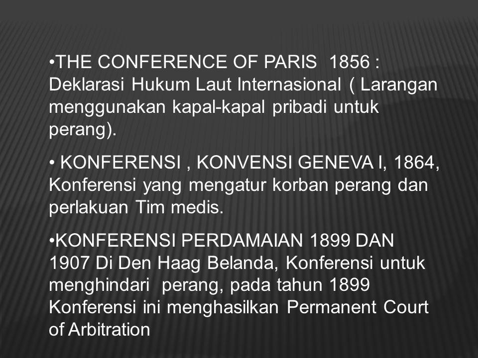 THE CONFERENCE OF PARIS 1856 : Deklarasi Hukum Laut Internasional ( Larangan menggunakan kapal-kapal pribadi untuk perang). KONFERENSI, KONVENSI GENEV