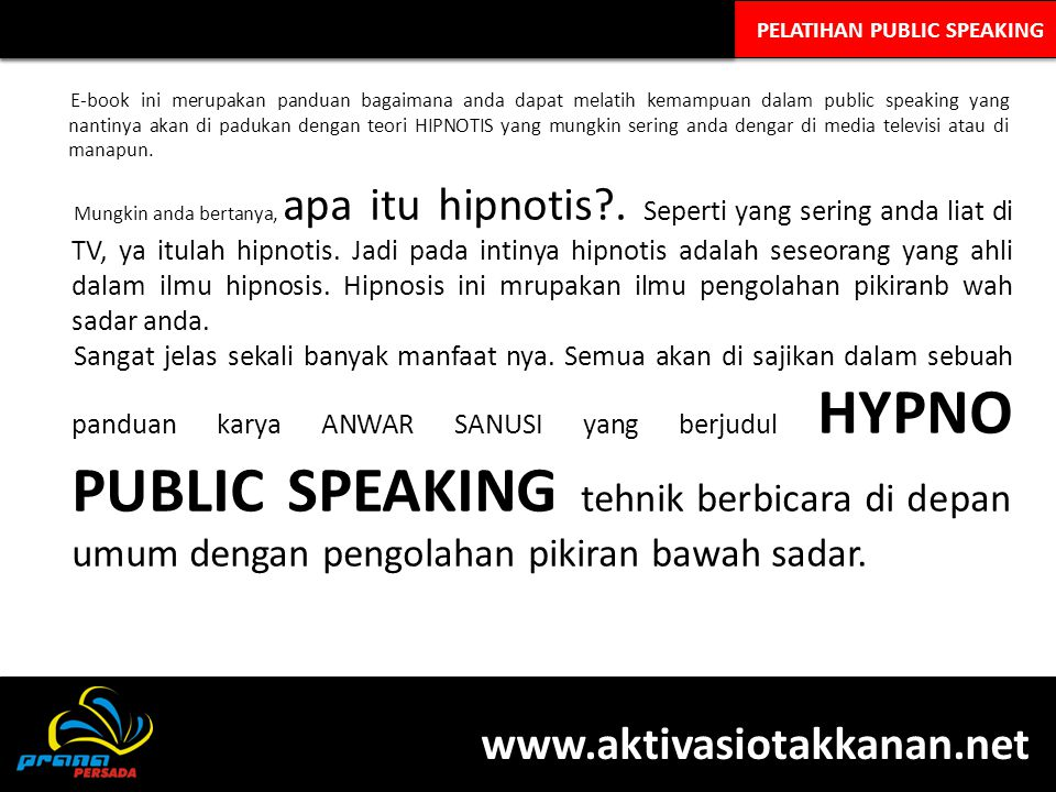 PELATIHAN PUBLIC SPEAKING E-book ini merupakan panduan bagaimana anda dapat melatih kemampuan dalam public speaking yang nantinya akan di padukan deng