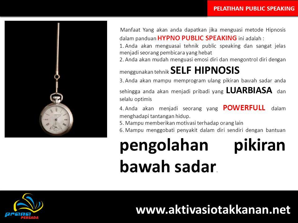 PELATIHAN PUBLIC SPEAKING Manfaat Yang akan anda dapatkan jika menguasi metode Hipnosis dalam panduan HYPNO PUBLIC SPEAKING ini adalah : 1. Anda akan
