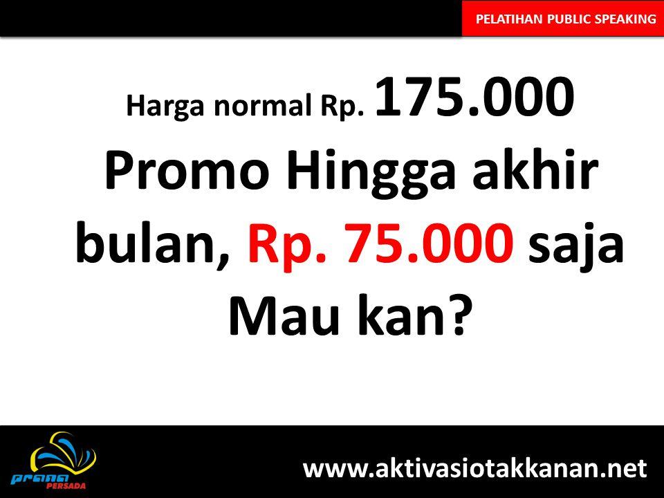 PELATIHAN PUBLIC SPEAKING Harga normal Rp. 175.000 Promo Hingga akhir bulan, Rp. 75.000 saja Mau kan? www.aktivasiotakkanan.net