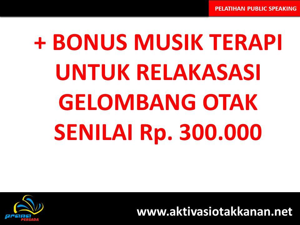 PELATIHAN PUBLIC SPEAKING + BONUS MUSIK TERAPI UNTUK RELAKASASI GELOMBANG OTAK SENILAI Rp. 300.000 www.aktivasiotakkanan.net