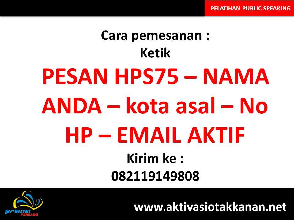 PELATIHAN PUBLIC SPEAKING Cara pemesanan : Ketik PESAN HPS75 – NAMA ANDA – kota asal – No HP – EMAIL AKTIF Kirim ke : 082119149808 www.aktivasiotakkan
