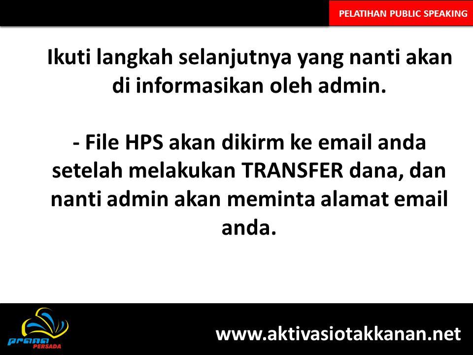 PELATIHAN PUBLIC SPEAKING Ikuti langkah selanjutnya yang nanti akan di informasikan oleh admin. - File HPS akan dikirm ke email anda setelah melakukan